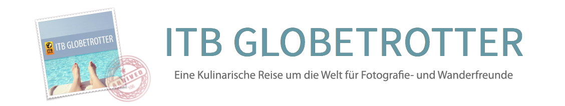 ITB GLOBETROTTER – Eine Kulinarische Reise um die Welt für Fotografie- und Wander-Freunde