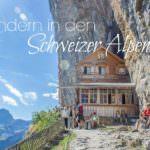 Warum du unbedingt in den Schweizer Alpen wandern gehen solltest!