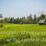 Die schönsten Wanderungen auf Bali, den Gili-Inseln und auf Lombok