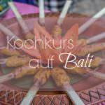 Warum du auf Bali unbedingt einen Kochkurs machen solltest!