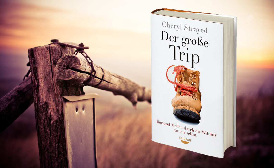 Pacific Crest Trail - Cheryl Strayed - Der grosse Trip - Rezension