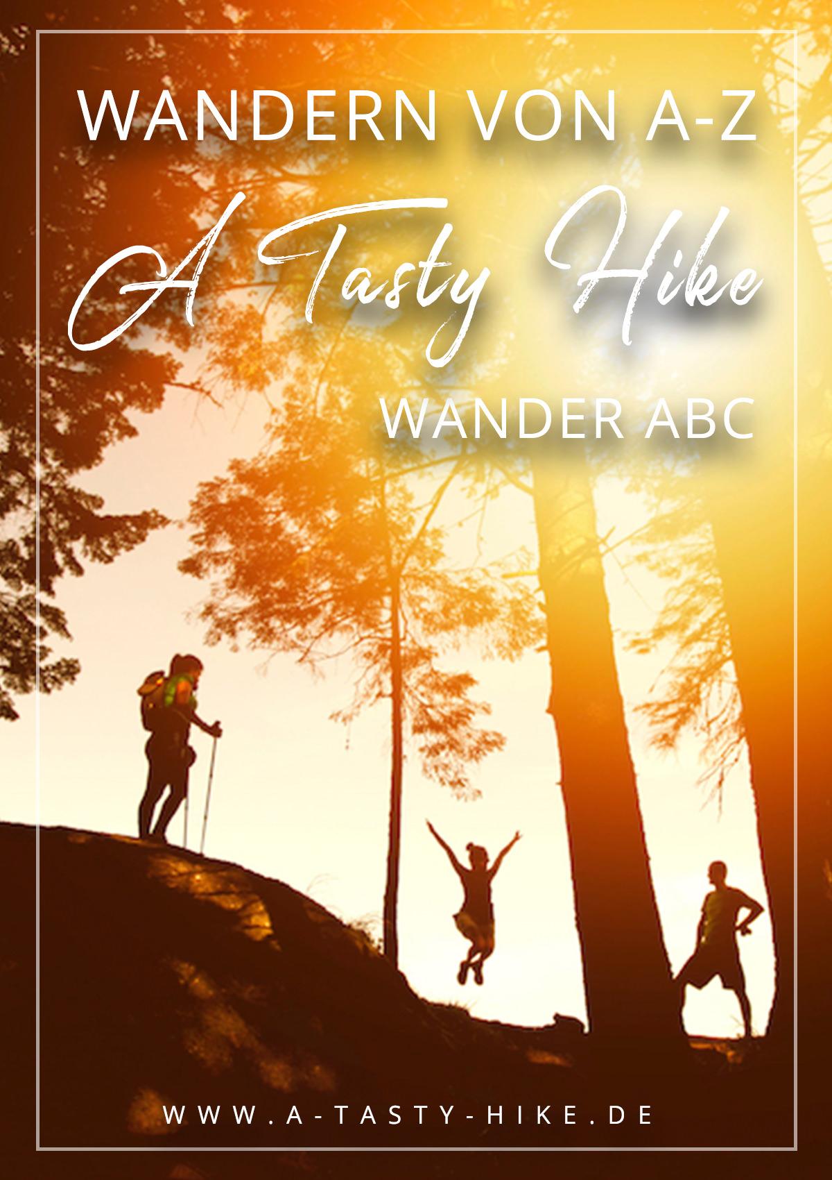 Wandern für Anfänger! Wandern von A bis Z: Alles was du über das Wandern wissen solltest, findest du jetzt in unserem A Tasty Hike Wander ABC. #Wandern