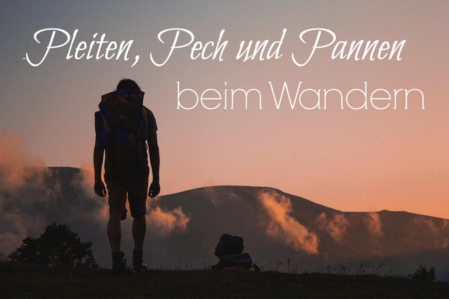 Pleiten Pech und Pannen beim Wandern