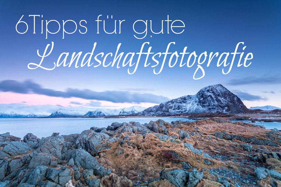 6 Tipps fuer gute Landschaftsfotografie Titel