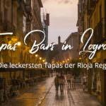 Wer viel wandert darf auch viel genießen! – Die 4 besten Tapas Bars in Logroño im Herzen Riojas