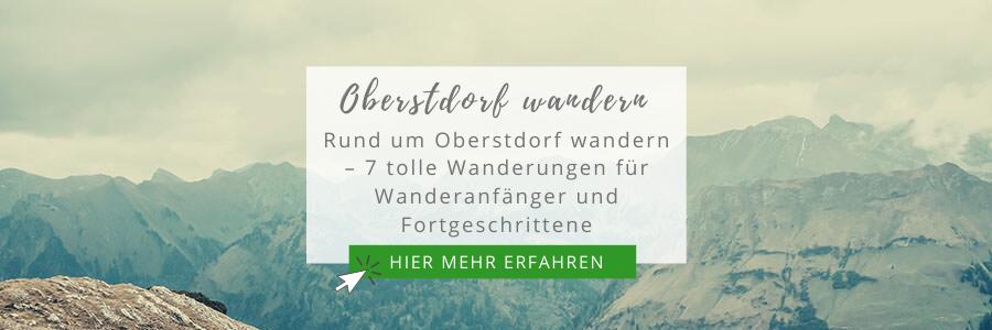 Rund um Oberstdorf wandern – 7 tolle Wanderungen für Wanderanfänger und Fortgeschrittene
